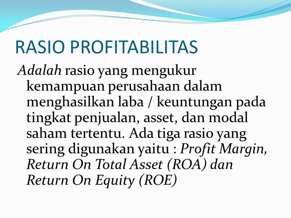 RASIO SOLVABILITAS Adalah rasio yang mengukur kemampuan perusahaan dalam memenuhi kewajiban jangka panjangnya Total Hutang Rasio Total Hutang terhadap total Asset = ______________ Total Asset