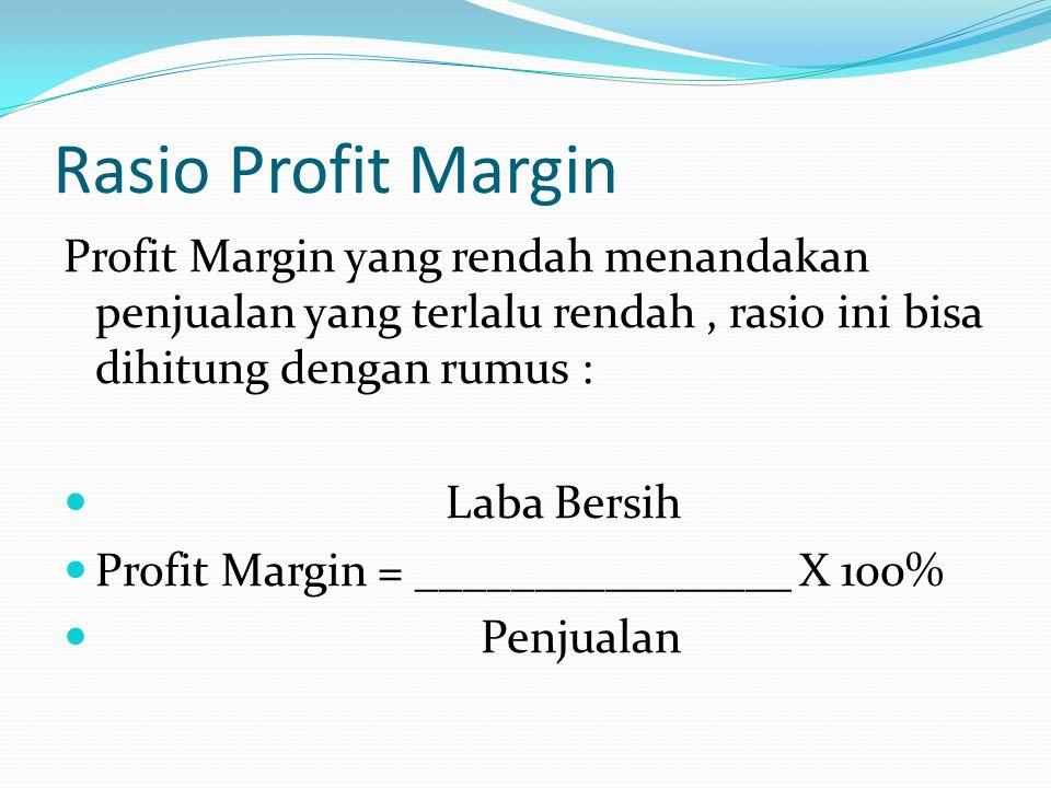 RASIO PROFITABILITAS Adalah rasio yang mengukur kemampuan perusahaan dalam menghasilkan laba / keuntungan pada tingkat penjualan, asset, dan modal saham tertentu.