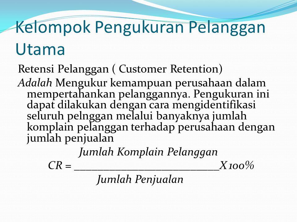 Kelompok Pengukuran Pelanggan Utama Pangsa Pasar (Market Share) Pengukuran ini mencerminkan bagian yang dikuasai perusahaan atas keseluruhan pangsa pasar yang ada, yang meliputi jumlah pelanggan, jumlah penjualan, dan volume unit penjualan Jumlah Konsumen Terlayani MS = ________________________ X100% Jumlah Konsumen