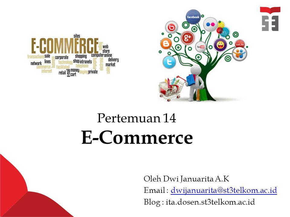 Pertemuan 14 E-Commerce Oleh Dwi Januarita A.K Email : dwijanuarita@st3telkom.ac.iddwijanuarita@st3telkom.ac.id Blog : ita.dosen.st3telkom.ac.id