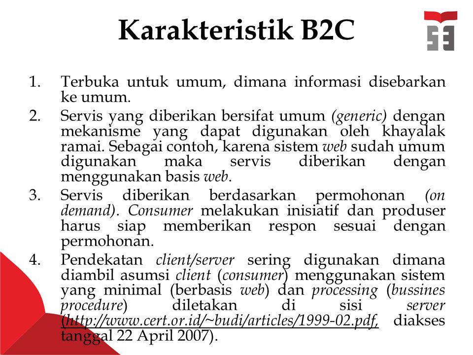 Karakteristik B2C 1.Terbuka untuk umum, dimana informasi disebarkan ke umum.