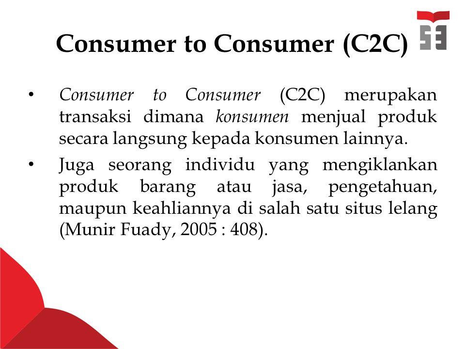 Consumer to Consumer (C2C) Consumer to Consumer (C2C) merupakan transaksi dimana konsumen menjual produk secara langsung kepada konsumen lainnya.