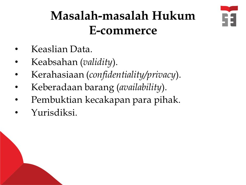 Masalah-masalah Hukum E-commerce Keaslian Data. Keabsahan ( validity ). Kerahasiaan ( confidentiality/privacy ). Keberadaan barang ( availability ). P