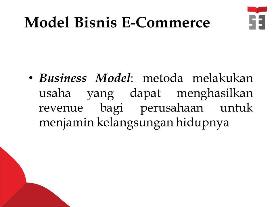 Model Bisnis E-Commerce Business Model : metoda melakukan usaha yang dapat menghasilkan revenue bagi perusahaan untuk menjamin kelangsungan hidupnya