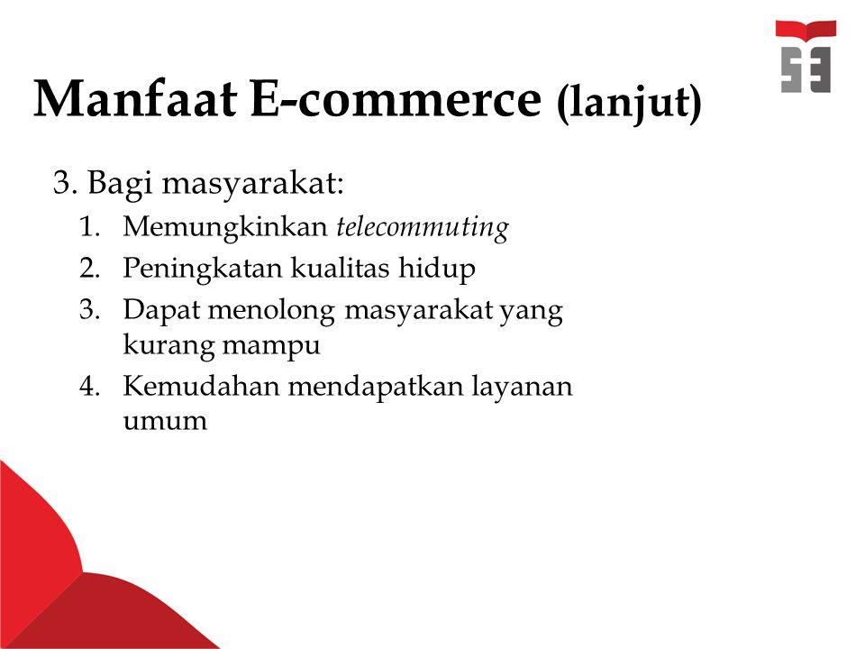 Manfaat E-commerce (lanjut) 3.