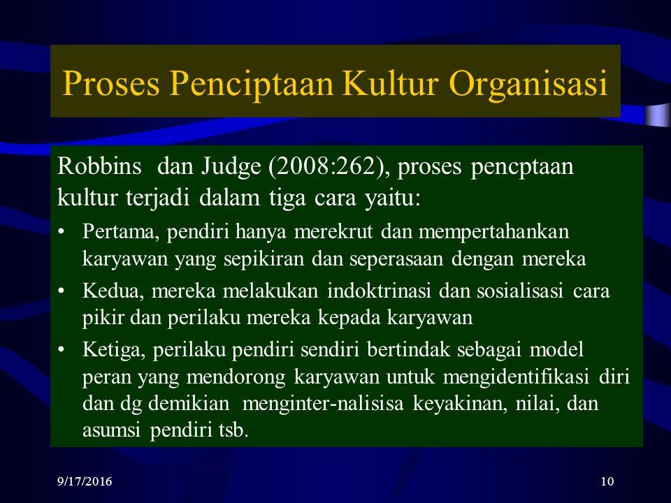 Proses Penciptaan Kultur Organisasi Robbins dan Judge (2008:262), proses pencptaan kultur terjadi dalam tiga cara yaitu: Pertama, pendiri hanya merekr