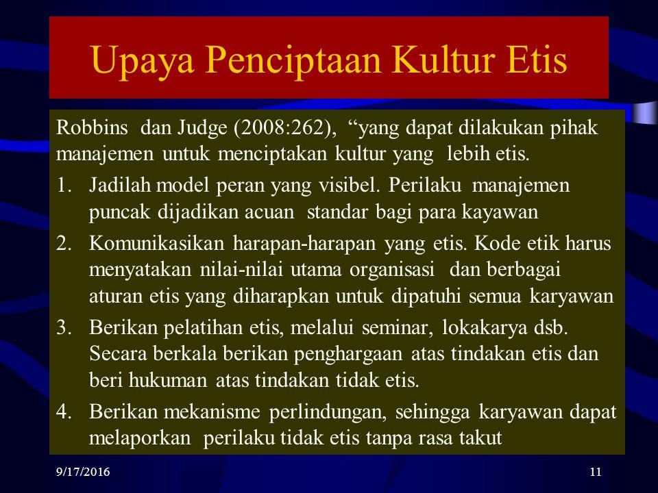 Upaya Penciptaan Kultur Etis Robbins dan Judge (2008:262), yang dapat dilakukan pihak manajemen untuk menciptakan kultur yang lebih etis.