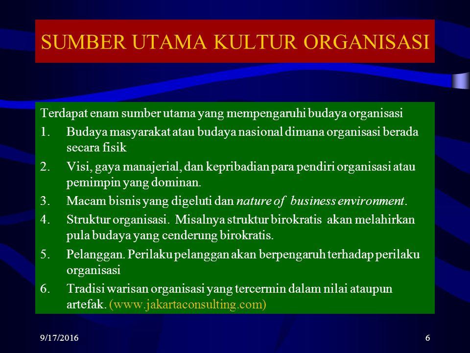 SUMBER UTAMA KULTUR ORGANISASI Terdapat enam sumber utama yang mempengaruhi budaya organisasi 1.Budaya masyarakat atau budaya nasional dimana organisasi berada secara fisik 2.Visi, gaya manajerial, dan kepribadian para pendiri organisasi atau pemimpin yang dominan.
