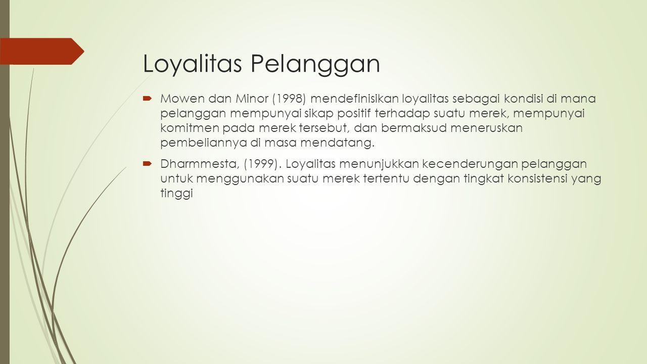 Loyalitas Pelanggan  Mowen dan Minor (1998) mendefinisikan loyalitas sebagai kondisi di mana pelanggan mempunyai sikap positif terhadap suatu merek,