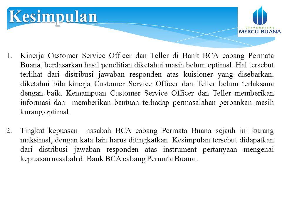 1.Kinerja Customer Service Officer dan Teller di Bank BCA cabang Permata Buana, berdasarkan hasil penelitian diketahui masih belum optimal.