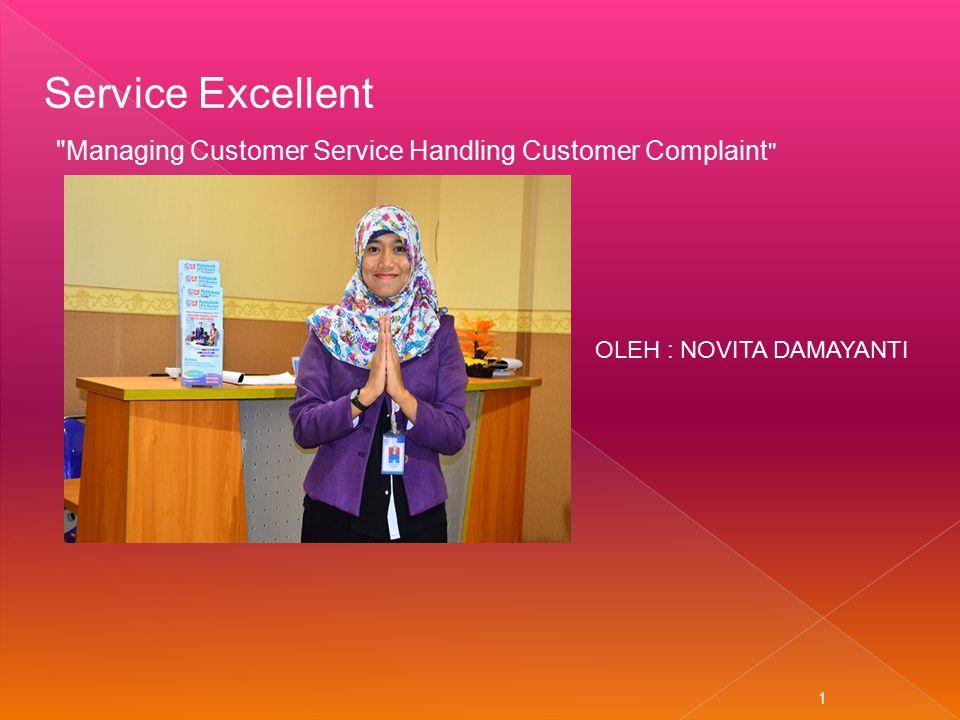 1 Service Excellent Managing Customer Service Handling Customer Complaint OLEH : NOVITA DAMAYANTI
