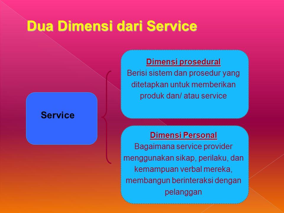 Service Dimensi prosedural Berisi sistem dan prosedur yang ditetapkan untuk memberikan produk dan/ atau service Dimensi Personal Bagaimana service provider menggunakan sikap, perilaku, dan kemampuan verbal mereka, membangun berinteraksi dengan pelanggan Dua Dimensi dari Service