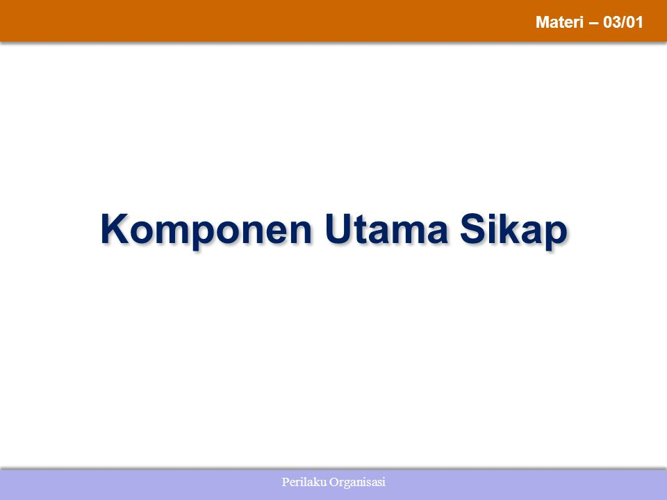 Perilaku Organisasi Komponen Utama Sikap Materi – 03/01