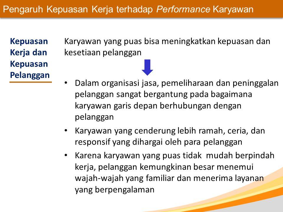 Pengaruh Kepuasan Kerja terhadap Performance Karyawan Kepuasan Kerja dan Kepuasan Pelanggan Karyawan yang puas bisa meningkatkan kepuasan dan kesetiaa