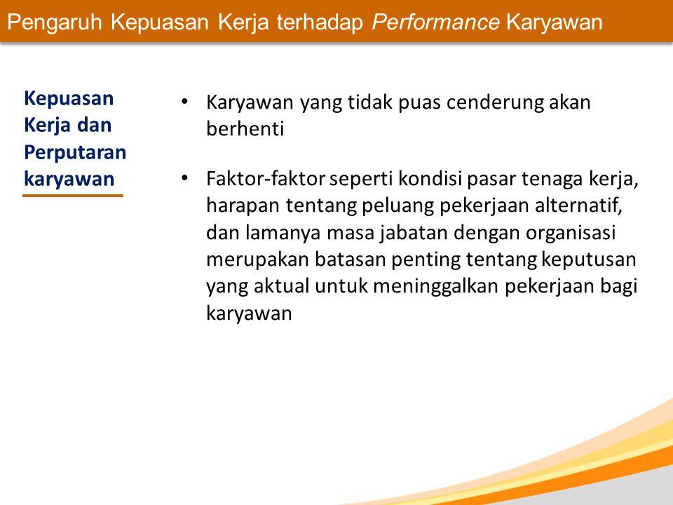 Pengaruh Kepuasan Kerja terhadap Performance Karyawan Kepuasan Kerja dan Perputaran karyawan Karyawan yang tidak puas cenderung akan berhenti Faktor-f