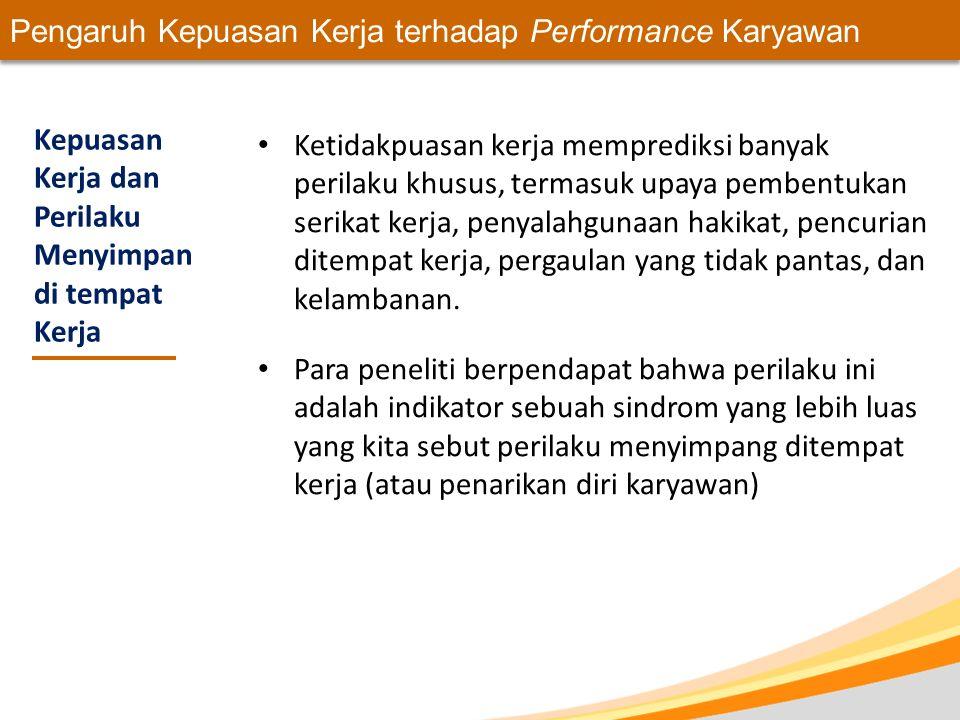 Pengaruh Kepuasan Kerja terhadap Performance Karyawan Kepuasan Kerja dan Perilaku Menyimpan di tempat Kerja Ketidakpuasan kerja memprediksi banyak per