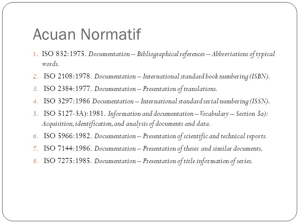 Acuan Normatif 1. ISO 832:1975. Documentation – Bibliographical references – Abbreviations of typical words. 2. ISO 2108:1978. Documentation – Interna