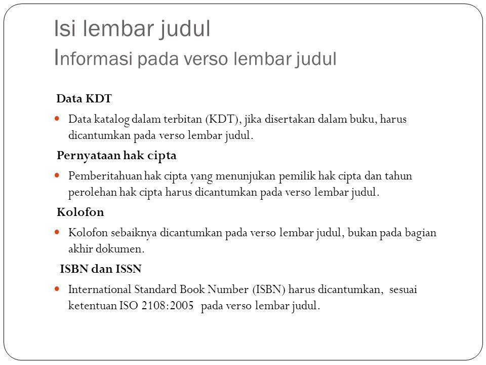 Isi lembar judul I nformasi pada verso lembar judul Data KDT Data katalog dalam terbitan (KDT), jika disertakan dalam buku, harus dicantumkan pada verso lembar judul.