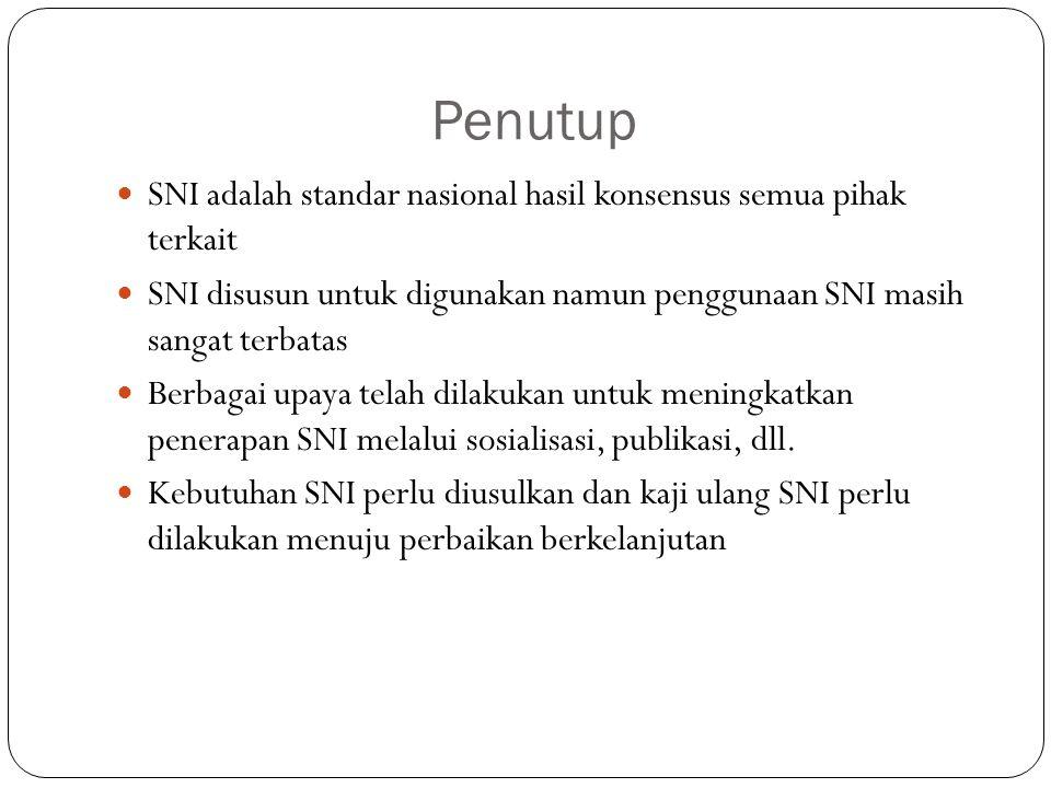 Penutup SNI adalah standar nasional hasil konsensus semua pihak terkait SNI disusun untuk digunakan namun penggunaan SNI masih sangat terbatas Berbagai upaya telah dilakukan untuk meningkatkan penerapan SNI melalui sosialisasi, publikasi, dll.