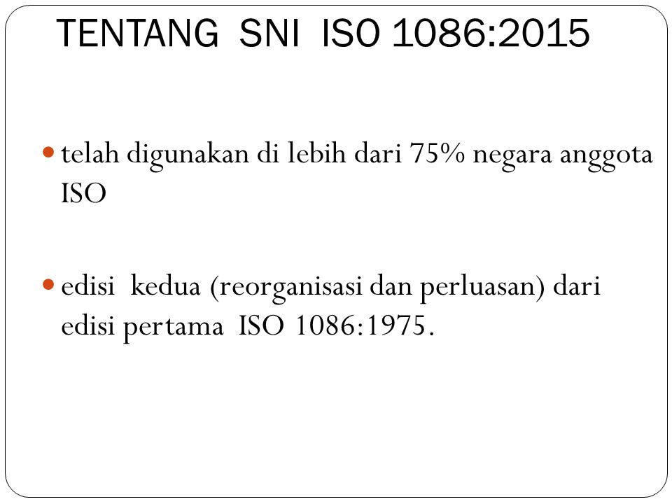 TENTANG SNI ISO 1086: 2015 - Merupakan alat untuk kualifikasi buku - Menyediakan dukungan teknis untuk regulator - Membantu pengguna meningkatkan kualitas produk penerbitan - Mentransfer praktek-praktek terbaik dalam penerbitan buku - Mendorong peningkatan kualitas penerbitan