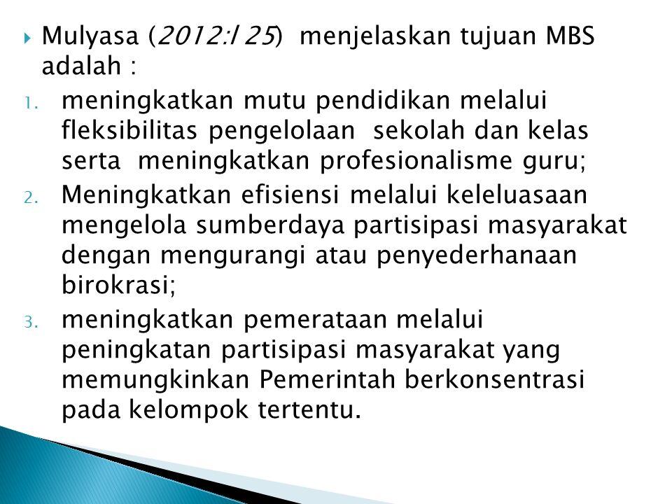 Mulyasa (2012:l 25) menjelaskan tujuan MBS adalah : 1.