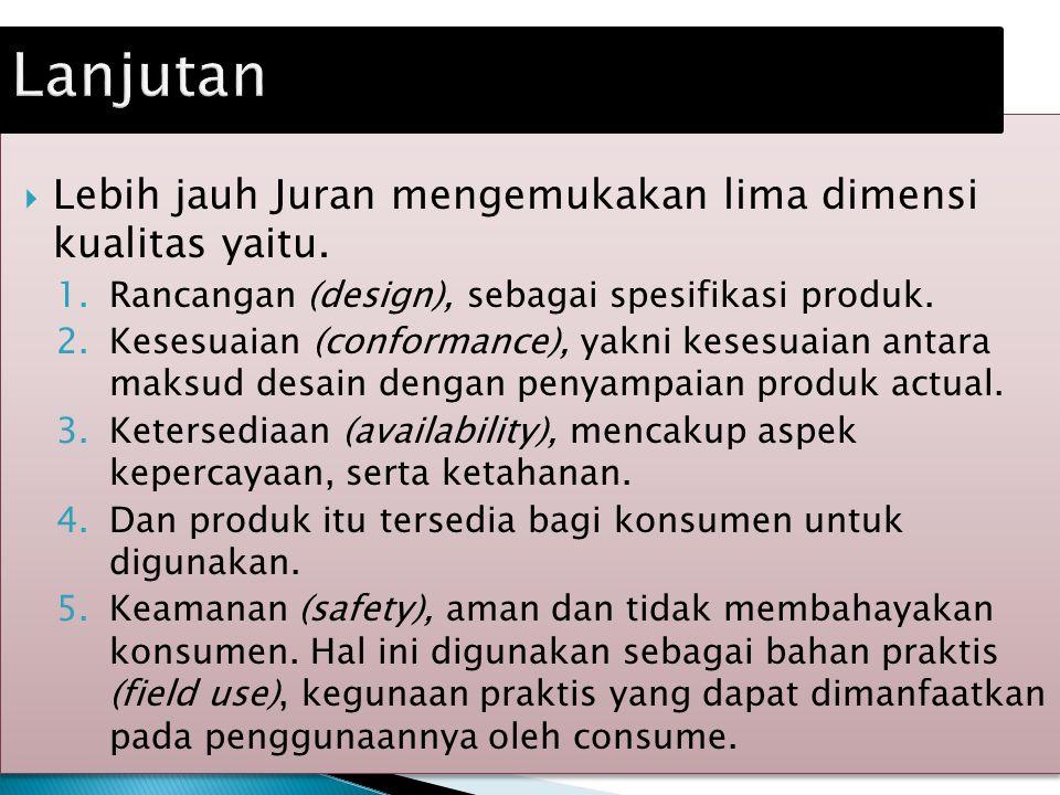  Lebih jauh Juran mengemukakan lima dimensi kualitas yaitu.