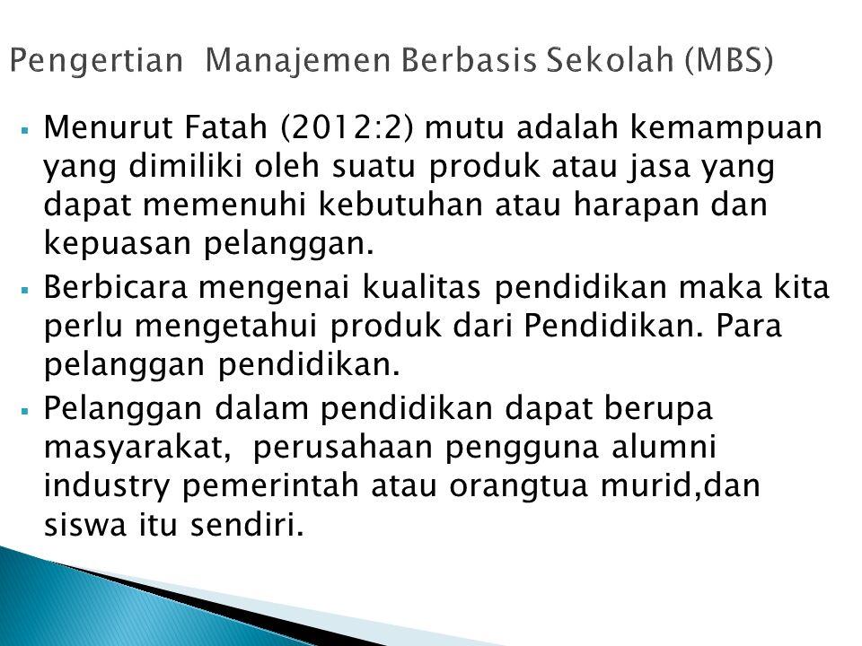  Menurut Fatah (2012:2) mutu adalah kemampuan yang dimiliki oleh suatu produk atau jasa yang dapat memenuhi kebutuhan atau harapan dan kepuasan pelanggan.