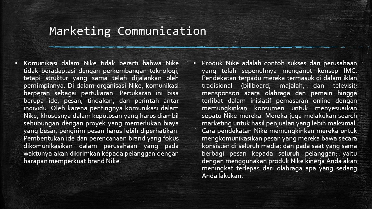 Marketing Communication ▪ Komunikasi dalam Nike tidak berarti bahwa Nike tidak beradaptasi dengan perkembangan teknologi, tetapi struktur yang sama telah dijalankan oleh pemimpinnya.