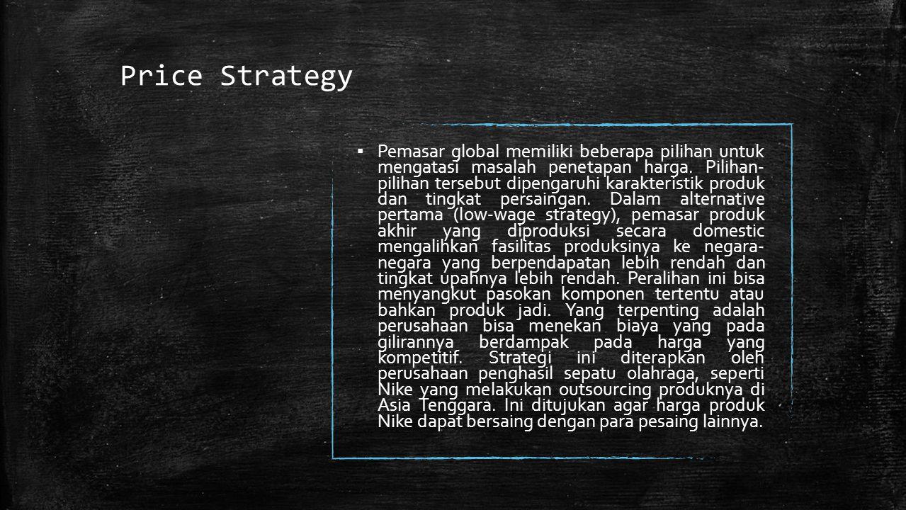 Price Strategy ▪ Pemasar global memiliki beberapa pilihan untuk mengatasi masalah penetapan harga.