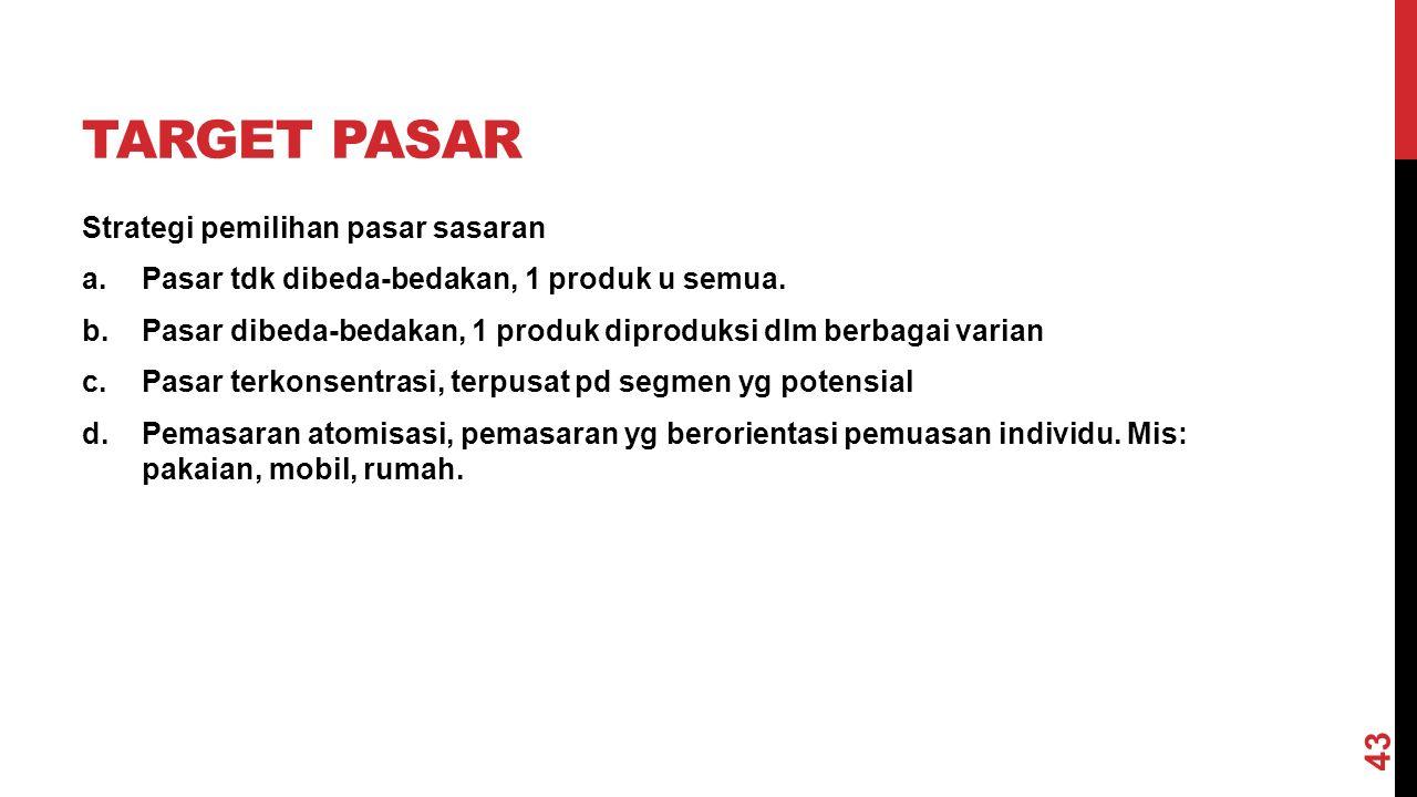 TARGET PASAR Strategi pemilihan pasar sasaran a.Pasar tdk dibeda-bedakan, 1 produk u semua.