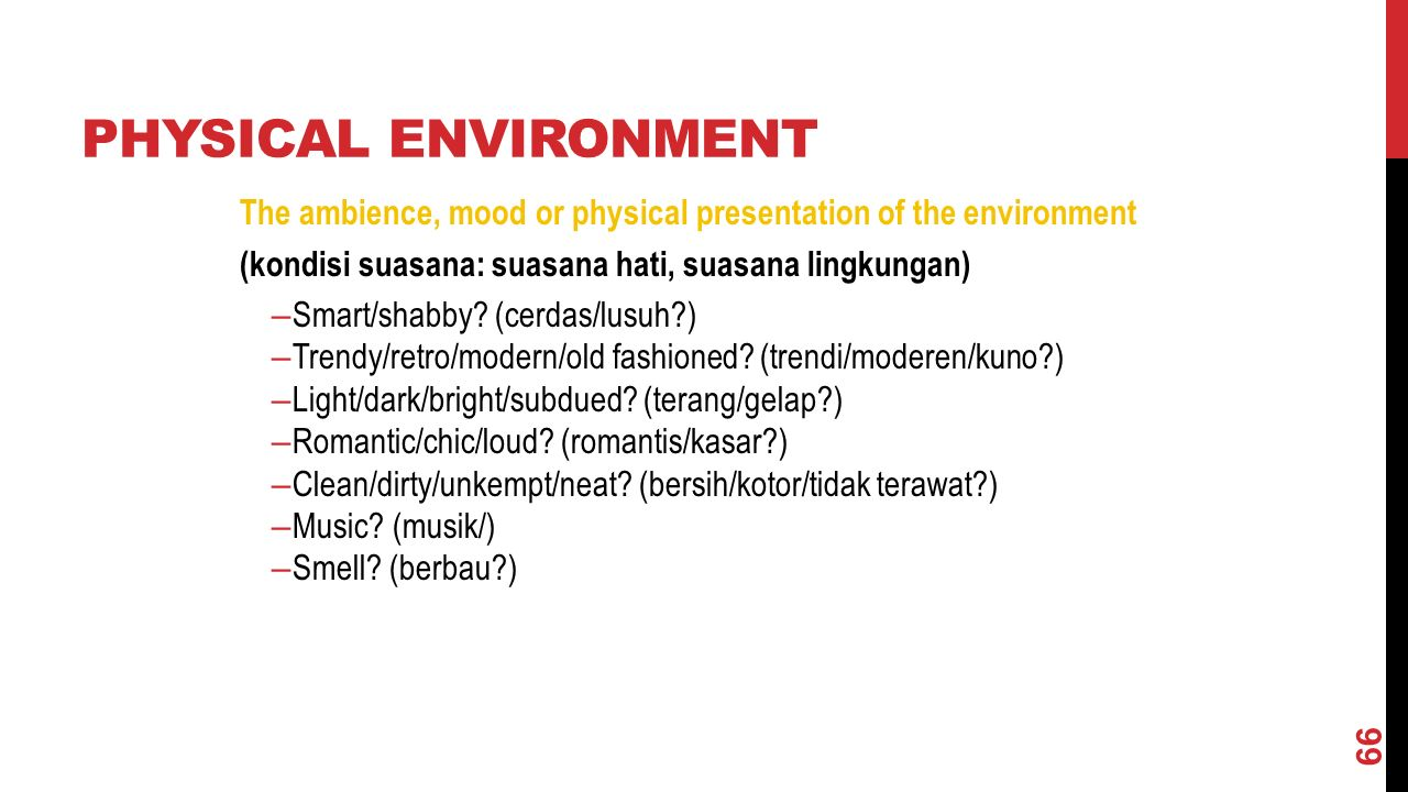 PHYSICAL ENVIRONMENT The ambience, mood or physical presentation of the environment (kondisi suasana: suasana hati, suasana lingkungan) – Smart/shabby.