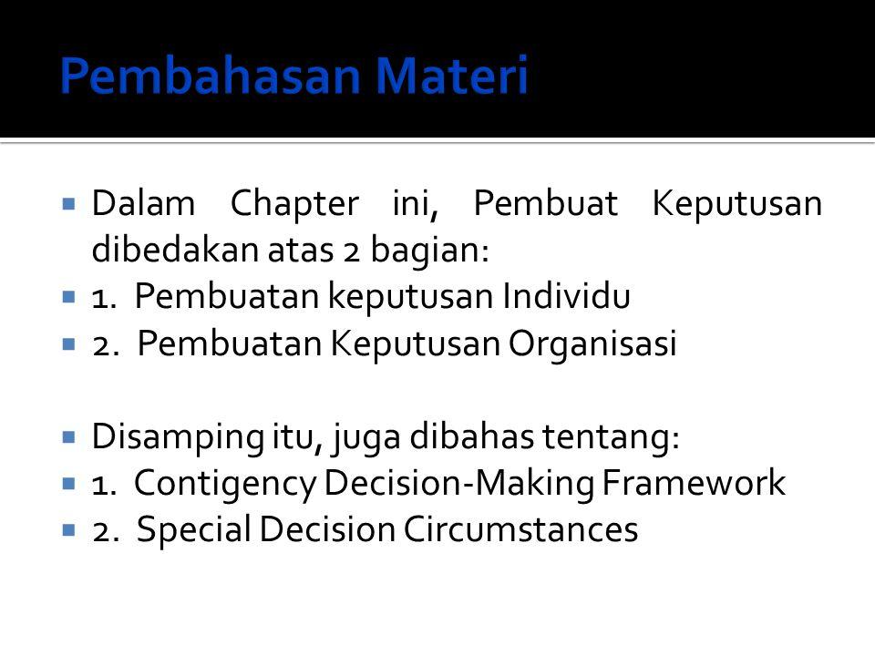  Dalam Chapter ini, Pembuat Keputusan dibedakan atas 2 bagian:  1. Pembuatan keputusan Individu  2. Pembuatan Keputusan Organisasi  Disamping itu,