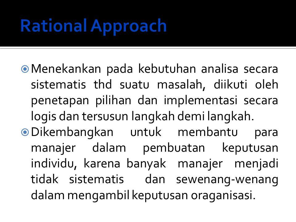  Menekankan pada kebutuhan analisa secara sistematis thd suatu masalah, diikuti oleh penetapan pilihan dan implementasi secara logis dan tersusun lan
