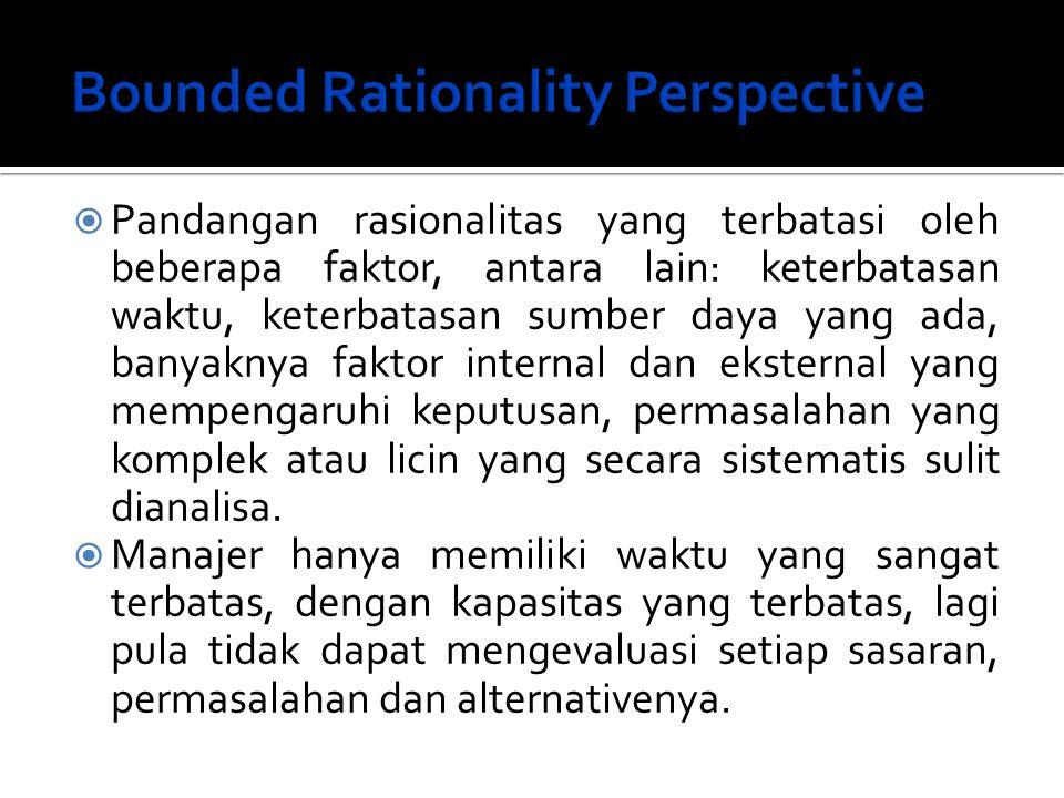  Pandangan rasionalitas yang terbatasi oleh beberapa faktor, antara lain: keterbatasan waktu, keterbatasan sumber daya yang ada, banyaknya faktor int