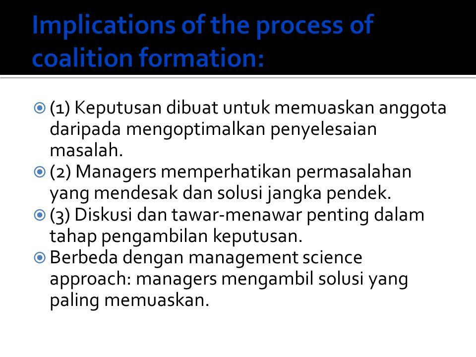  (1) Keputusan dibuat untuk memuaskan anggota daripada mengoptimalkan penyelesaian masalah.  (2) Managers memperhatikan permasalahan yang mendesak d