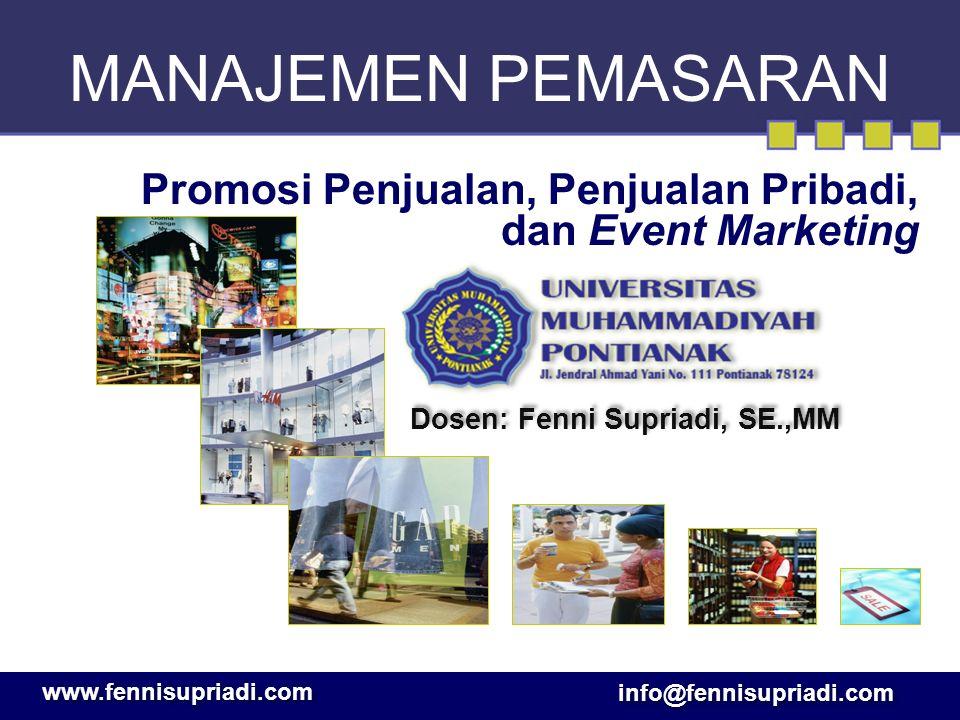 MANAJEMEN PEMASARAN Promosi Penjualan, Penjualan Pribadi, dan Event Marketing info@fennisupriadi.com www.fennisupriadi.com Dosen: Fenni Supriadi, SE.,MM