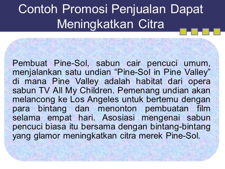 Contoh Promosi Penjualan Dapat Meningkatkan Citra Pembuat Pine-Sol, sabun cair pencuci umum, menjalankan satu undian Pine-Sol in Pine Valley di mana Pine Valley adalah habitat dari opera sabun TV All My Children.