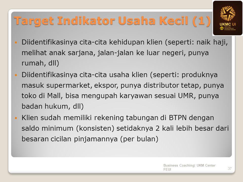 Target Indikator Usaha Kecil (1) Diidentifikasinya cita-cita kehidupan klien (seperti: naik haji, melihat anak sarjana, jalan-jalan ke luar negeri, pu