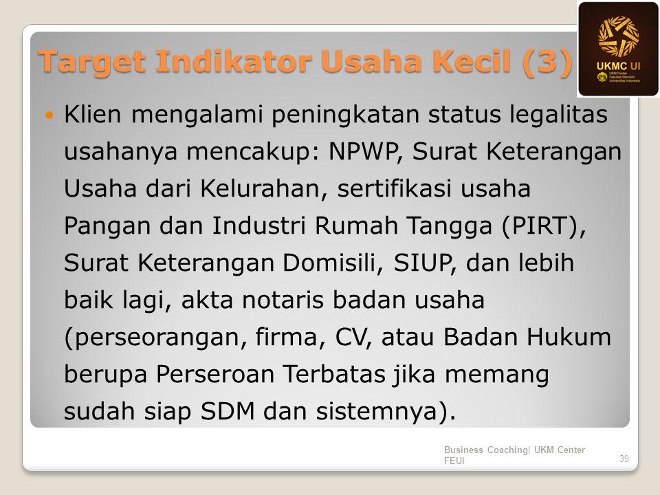Target Indikator Usaha Kecil (3) Klien mengalami peningkatan status legalitas usahanya mencakup: NPWP, Surat Keterangan Usaha dari Kelurahan, sertifik
