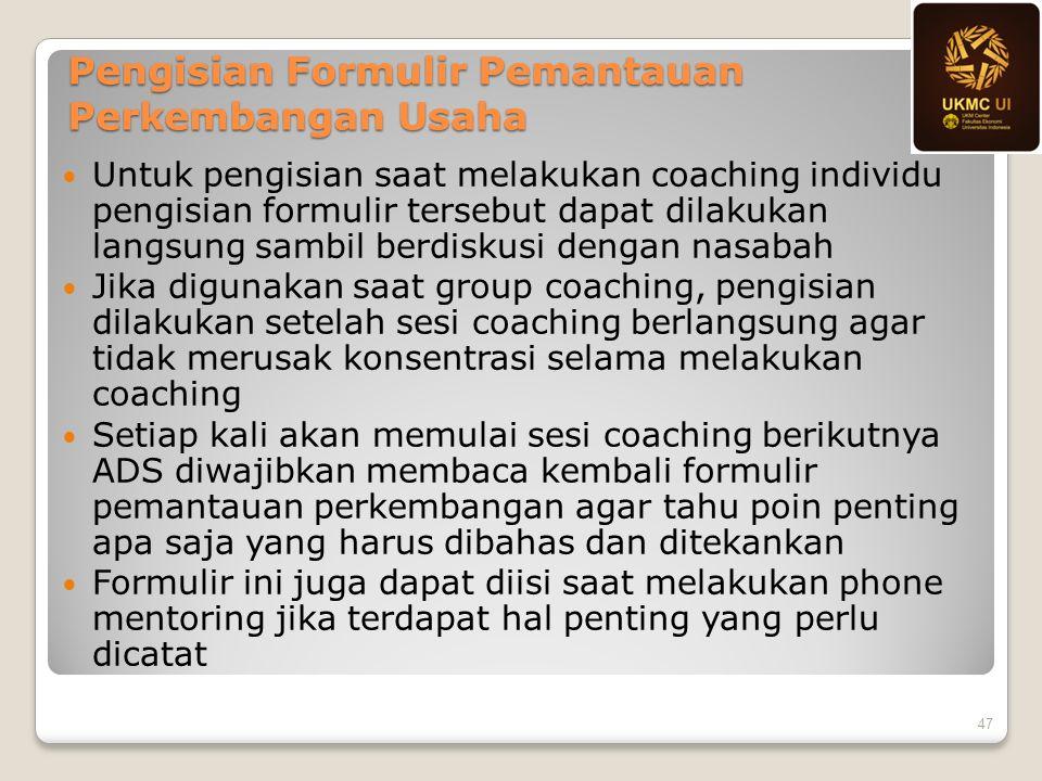 Untuk pengisian saat melakukan coaching individu pengisian formulir tersebut dapat dilakukan langsung sambil berdiskusi dengan nasabah Jika digunakan