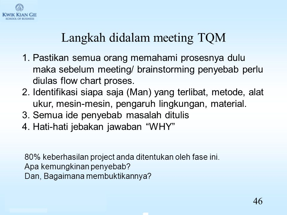Langkah didalam meeting TQM 1.Pastikan semua orang memahami prosesnya dulu maka sebelum meeting/ brainstorming penyebab perlu diulas flow chart proses