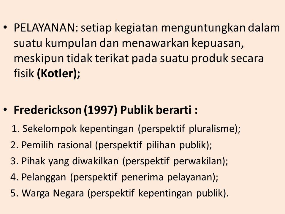 PELAYANAN: setiap kegiatan menguntungkan dalam suatu kumpulan dan menawarkan kepuasan, meskipun tidak terikat pada suatu produk secara fisik (Kotler); Frederickson (1997) Publik berarti : 1.