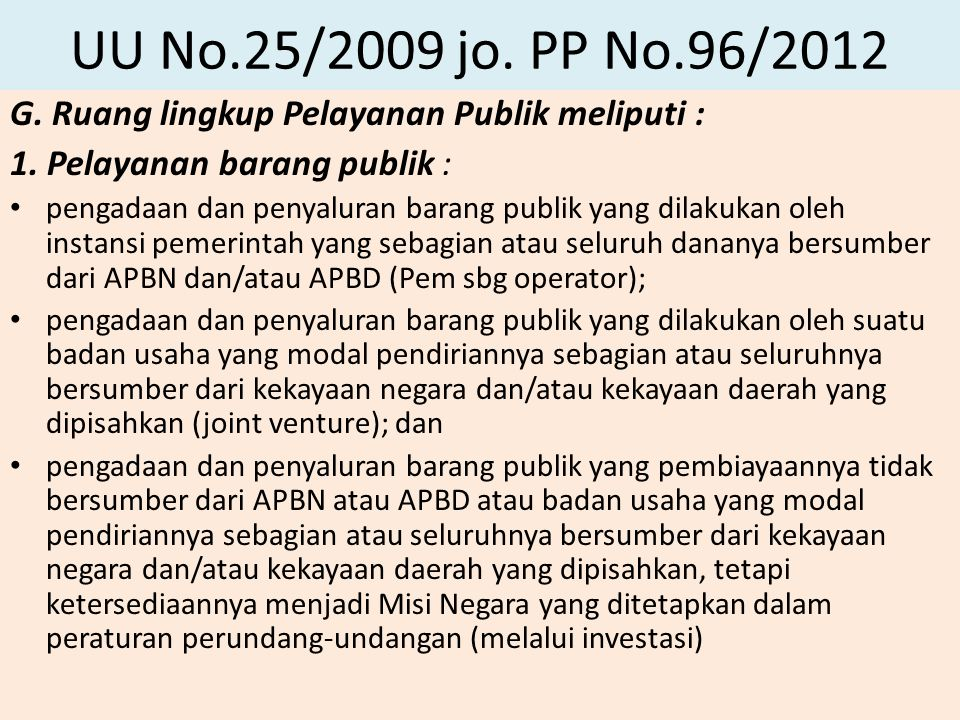 UU No.25/2009 jo. PP No.96/2012 G. Ruang lingkup Pelayanan Publik meliputi : 1.