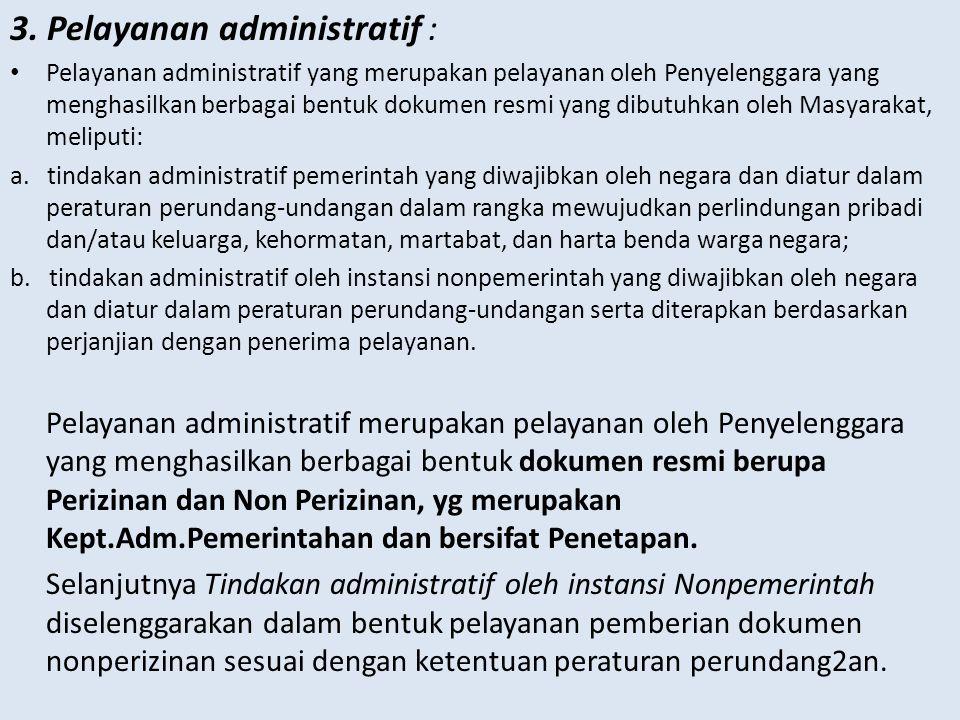 3. Pelayanan administratif : Pelayanan administratif yang merupakan pelayanan oleh Penyelenggara yang menghasilkan berbagai bentuk dokumen resmi yang
