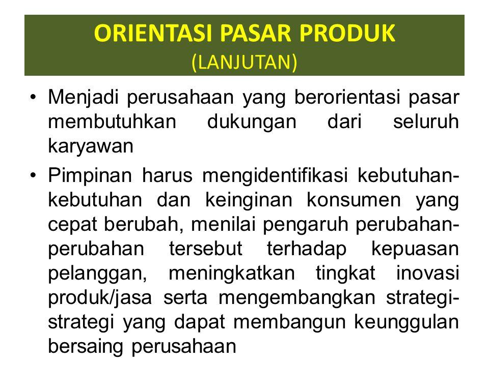 ORIENTASI PASAR PRODUK Orientasi pasar adalah sudut pandang bisnis yang menjadikan konsumen sebagai fokus operasi perusahaan secara keseluruhan Bisnis