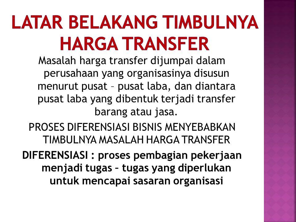 Masalah harga transfer dijumpai dalam perusahaan yang organisasinya disusun menurut pusat – pusat laba, dan diantara pusat laba yang dibentuk terjadi transfer barang atau jasa.