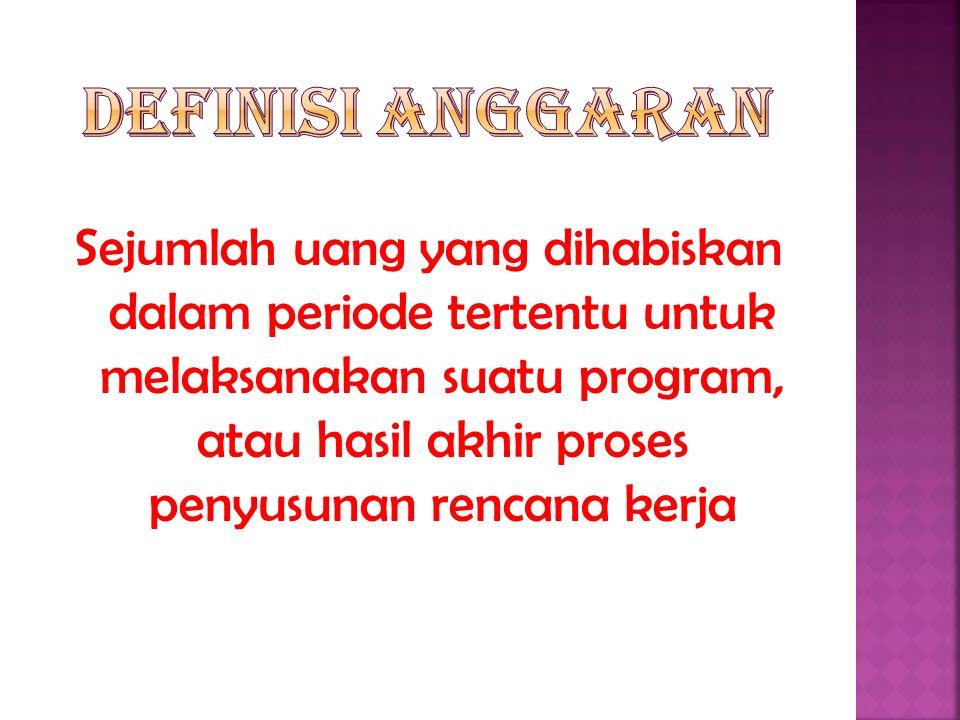 Sejumlah uang yang dihabiskan dalam periode tertentu untuk melaksanakan suatu program, atau hasil akhir proses penyusunan rencana kerja