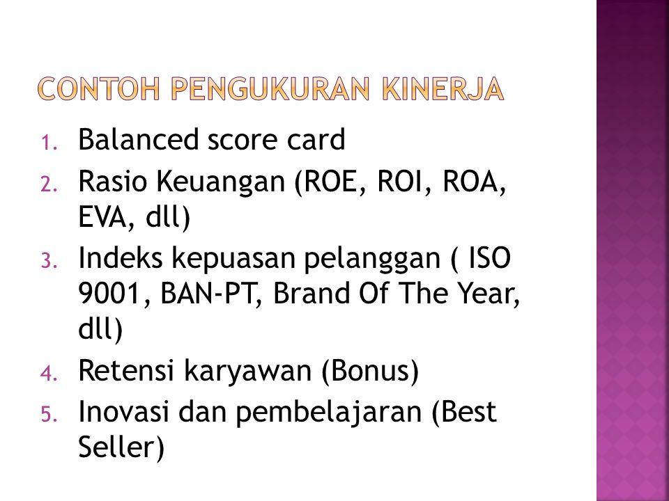 1. Balanced score card 2. Rasio Keuangan (ROE, ROI, ROA, EVA, dll) 3.