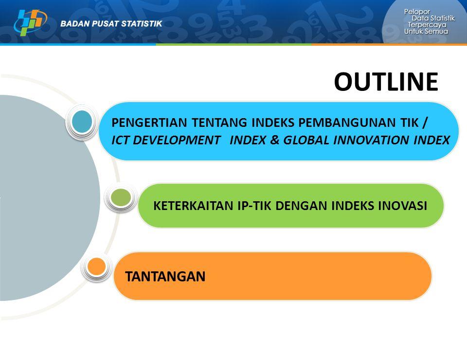 OUTLINE TANTANGAN KETERKAITAN IP-TIK DENGAN INDEKS INOVASI PENGERTIAN TENTANG INDEKS PEMBANGUNAN TIK / ICT DEVELOPMENT INDEX & GLOBAL INNOVATION INDEX