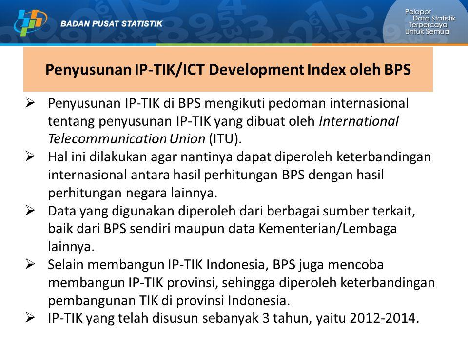  Penyusunan IP-TIK di BPS mengikuti pedoman internasional tentang penyusunan IP-TIK yang dibuat oleh International Telecommunication Union (ITU).